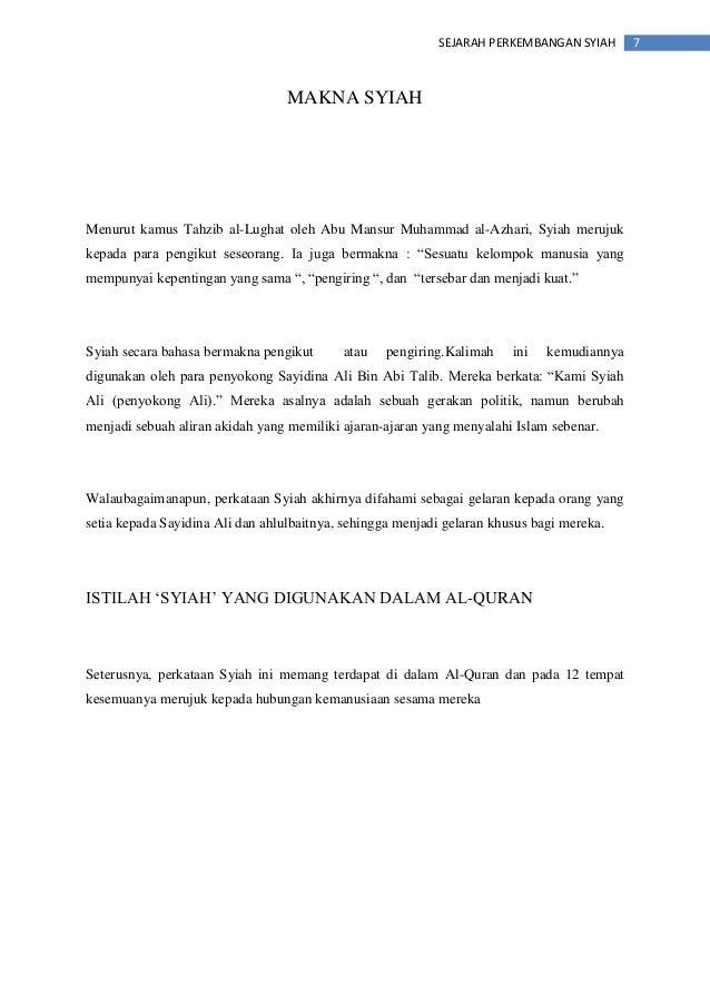 7SEJARAH PERKEMBANGAN SYIAH MAKNA SYIAH Menurut kamus Tahzib al-Lughat oleh Abu Mansur Muhammad al-Azhari, Syiah merujuk k...