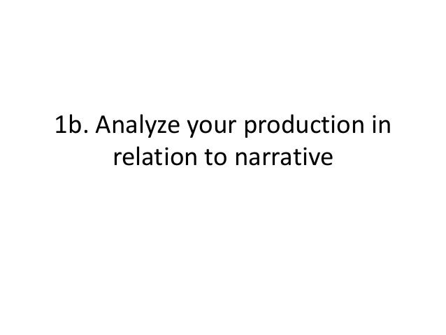 1b. Analyze your production in relation to narrative