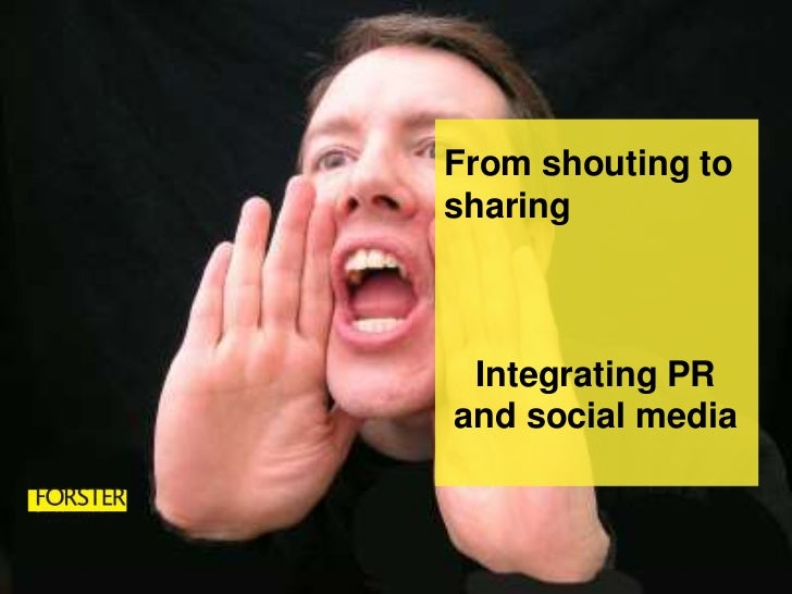 From shouting to sharing<br />Integrating PR and social media<br />