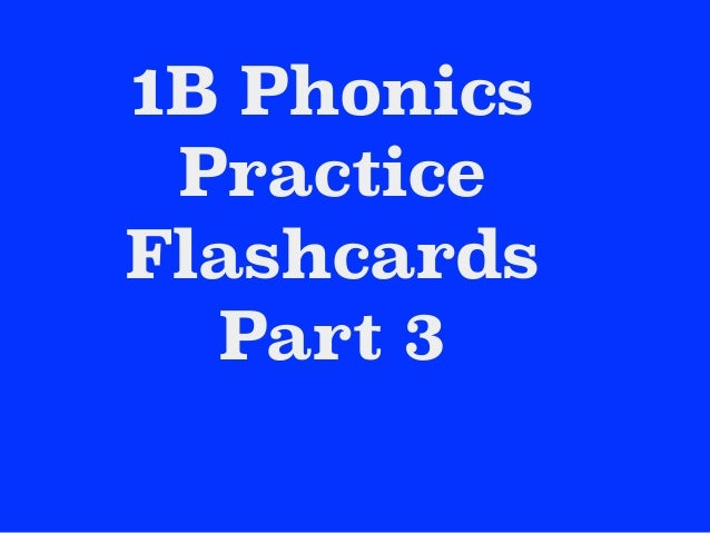 1B Phonics Practice Flashcards Part 3