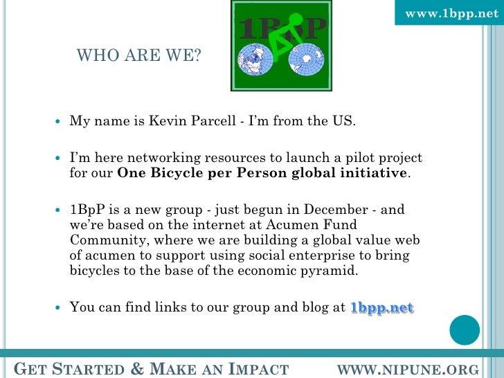 WHO ARE WE? <ul><ul><li>My name is Kevin Parcell - I'm from the US. </li></ul></ul><ul><ul><li>I'm here networking resourc...