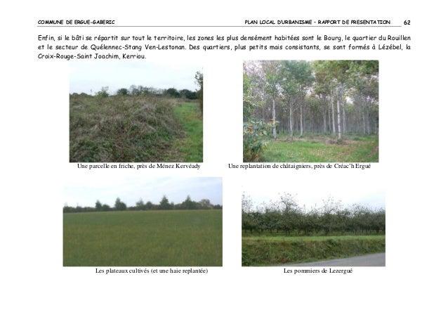 COMMUNE DE ERGUE-GABERIC  PLAN LOCAL D'URBANISME – RAPPORT DE PRESENTATION  62  Enfin, si le bâti se répartit sur tout le ...