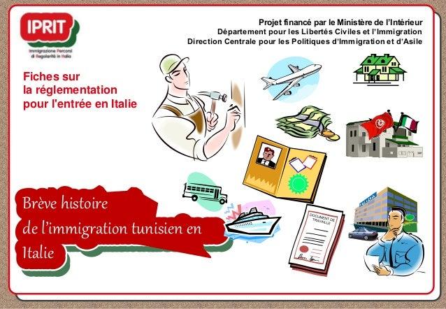 Brève histoire de l'immigration tunisien en Italie Fiches sur la réglementation pour l'entrée en Italie Projet financé par...