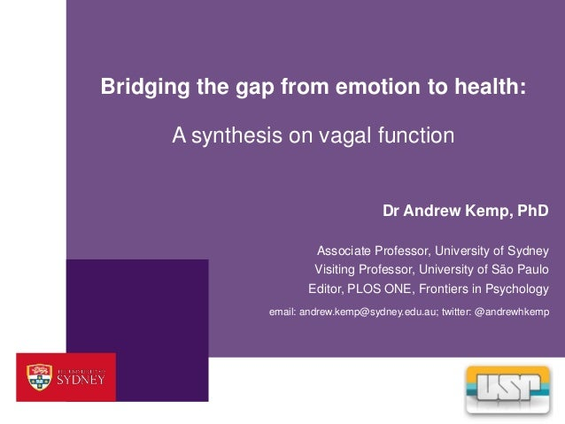 Bridging the gap from emotion to health:  A synthesis on vagal function  Dr Andrew Kemp, PhD  Associate Professor, Univers...