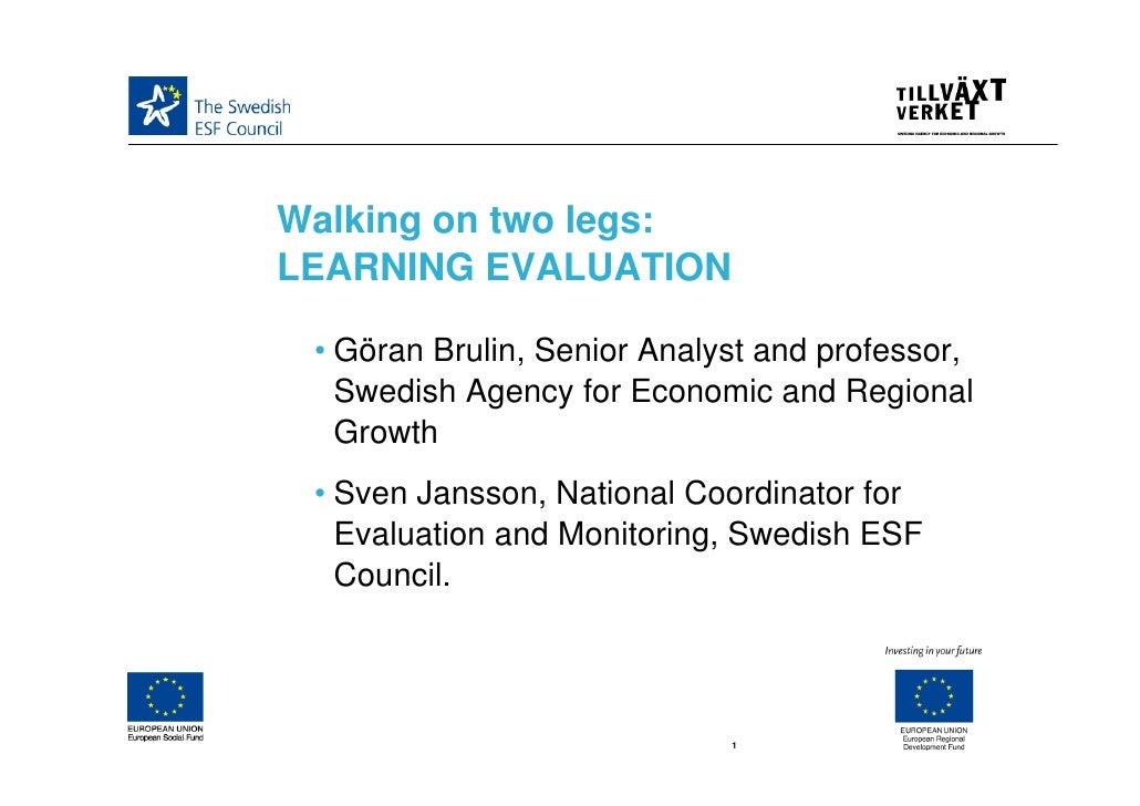 Walking on two legs: LEARNING EVALUATION   • Göran Brulin, Senior Analyst and professor,    Swedish Agency for Economic an...