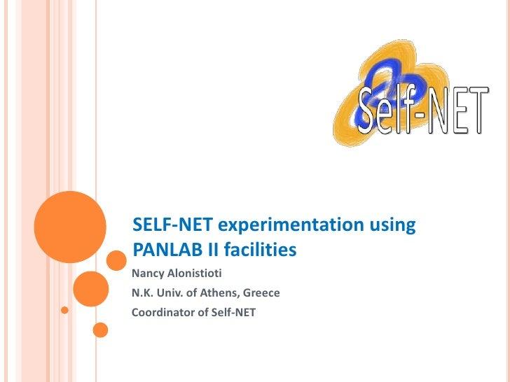 SELF-NET experimentation using PANLAB II facilities Nancy Alonistioti N.K. Univ. of Athens, Greece Coordinator of Self-NET