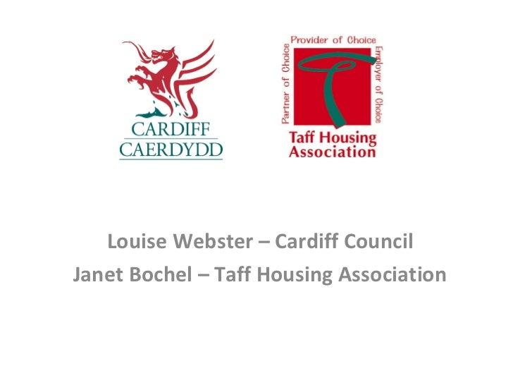 Louise Webster – Cardiff CouncilJanet Bochel – Taff Housing Association