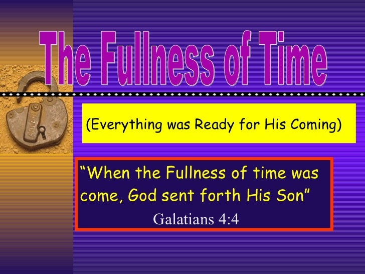 """(Everything was Ready for His Coming) """" When the Fullness of time was come, God sent forth His Son"""" Galatians 4:4 The Full..."""