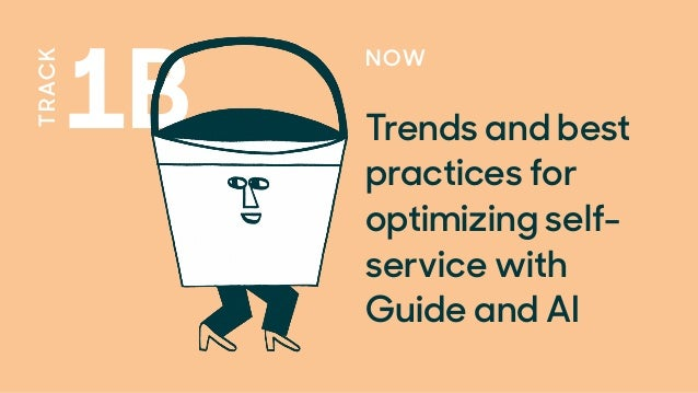 TRACK 1B NOW Trends and best practices for optimizing self- service with Guide and AI