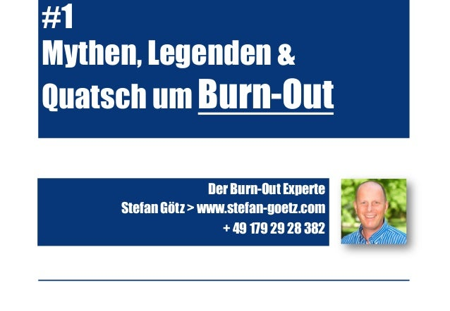 #1 Mythen, Legenden & Quatsch um Burn-Out Der Burn-Out Experte Stefan Götz > www.stefan-goetz.com + 49 179 29 28 382