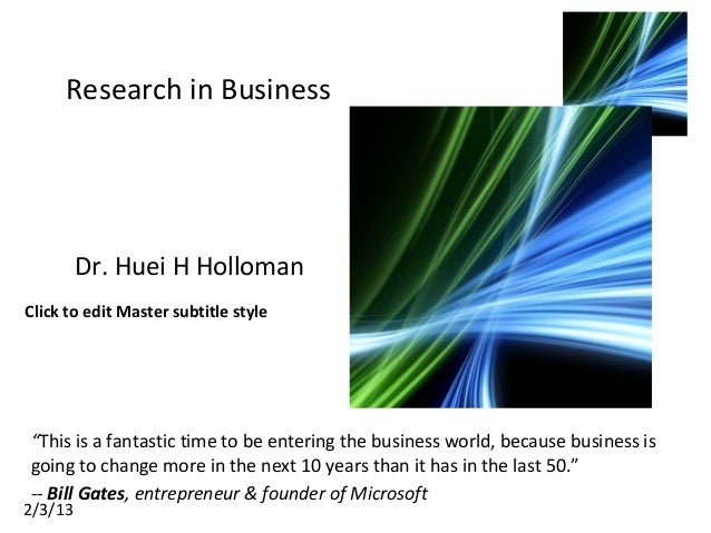 """Click to edit Master subtitle style2/3/13Research in BusinessDr. Huei H Holloman""""This is a fantastic time to be entering t..."""