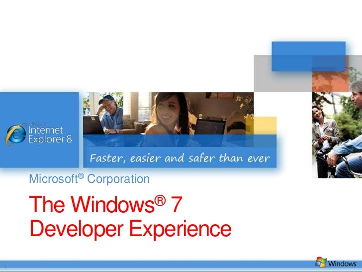 The Windows® 7 Developer Experience<br />Microsoft® Corporation<br />