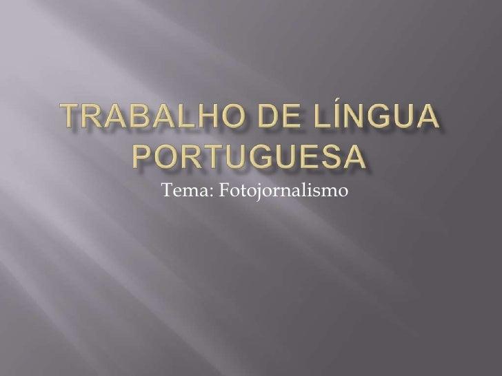 Trabalho de língua portuguesa<br />Tema: Fotojornalismo<br />