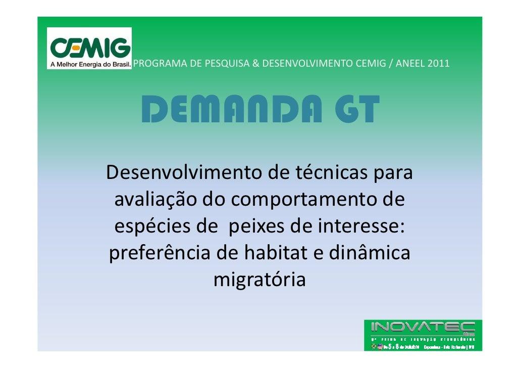 PROGRAMA DE PESQUISA & DESENVOLVIMENTO CEMIG / ANEEL 2011       DEMANDA GT Desenvolvimento de técnicas para  avaliação do ...