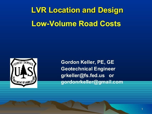 LVR Location and DesignLVR Location and Design Low-Volume Road Costs Gordon Keller, PE, GE Geotechnical Engineer grkeller@...