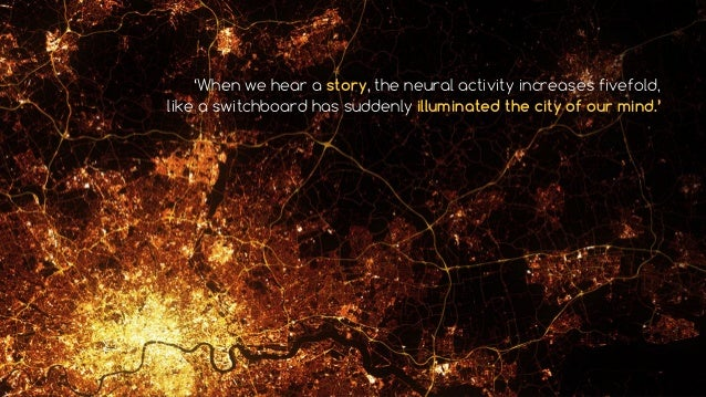 'When we hear a story, the neural activity increases fivefold, like a switchboard has suddenly illuminated the city of our...