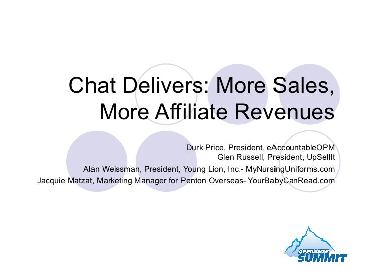 Chat Delivers: More Sales, More Affiliate Revenues Durk Price, President, eAccountableOPM Glen Russell, President, UpSellI...