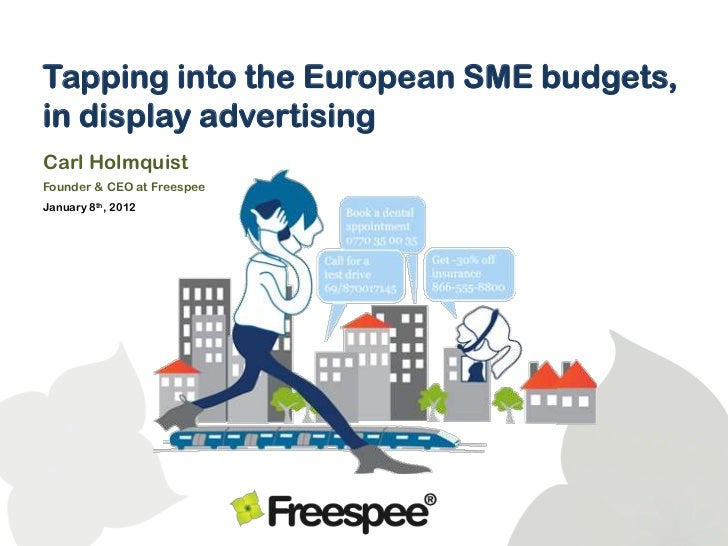 Tapping into the European SME budgets,in display advertisingCarl HolmquistFounder & CEO at FreespeeJanuary 8th, 2012