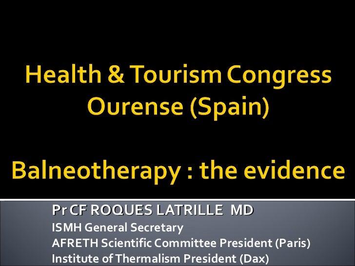 Pr CF ROQUES LATRILLE  MD ISMH General Secretary AFRETH Scientific Committee President (Paris) Institute of Thermalism Pre...