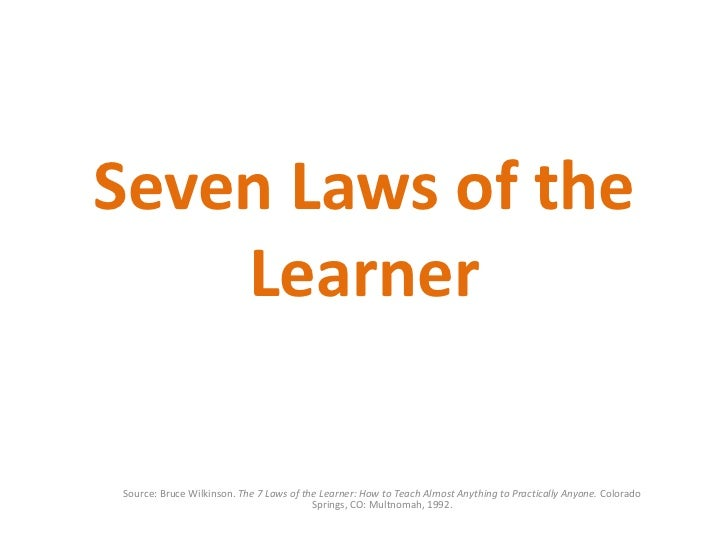 Seven Laws of the Learner<br />Source: Bruce Wilkinson. The 7 Laws of the Learner: How to Teach Almost Anything to Practic...
