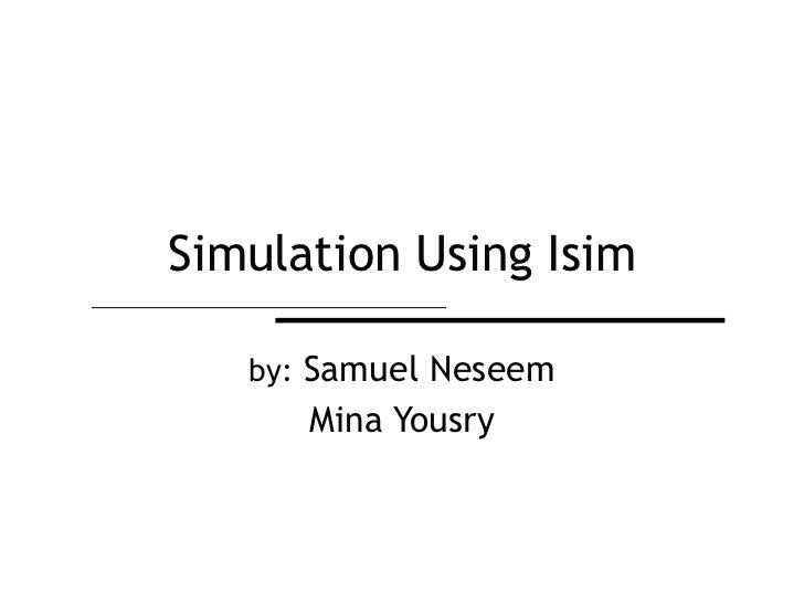 Simulation Using Isim   by: Samuel Neseem      Mina Yousry