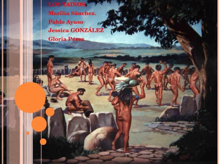 LOS TAINOS. Marilia Sánchez. Pablo Ayuso Jessica GONZÁLEZ  Gloria Pérez