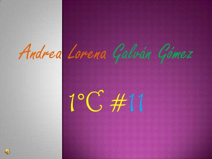 Andrea Lorena Galván Gómez <br />1°C #11<br />