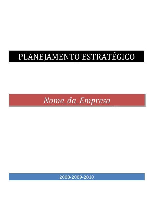 PLANEJAMENTO ESTRATÉGICO Nome_da_Empresa 2008-2009-2010