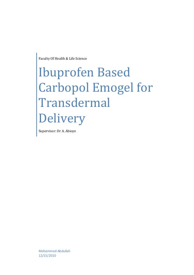 Faculty Of Health & Life Science Ibuprofen Based Carbopol Emogel for Transdermal Delivery Supervisor: Dr A. Abioye Mohamme...