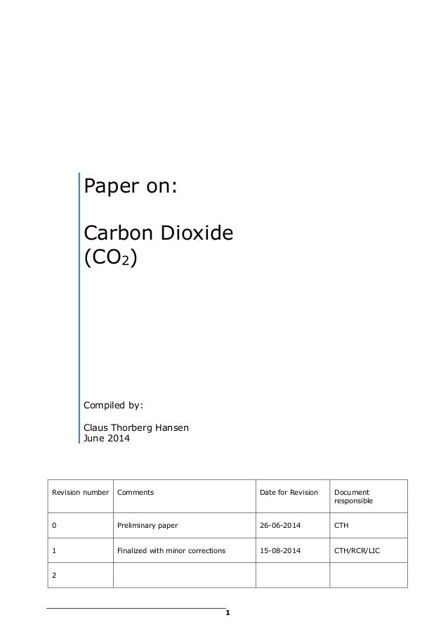 1 Paper on: Carbon Dioxide (CO2) Compiled by: Claus Thorberg Hansen June 2014 Revision number Comments Date for Revision D...