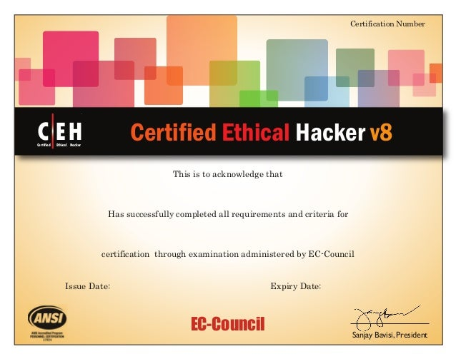 EC-Council This is to acknowledge that Certified Ethical Hacker v8 Certification Number Sanjay Bavisi, President Has succe...