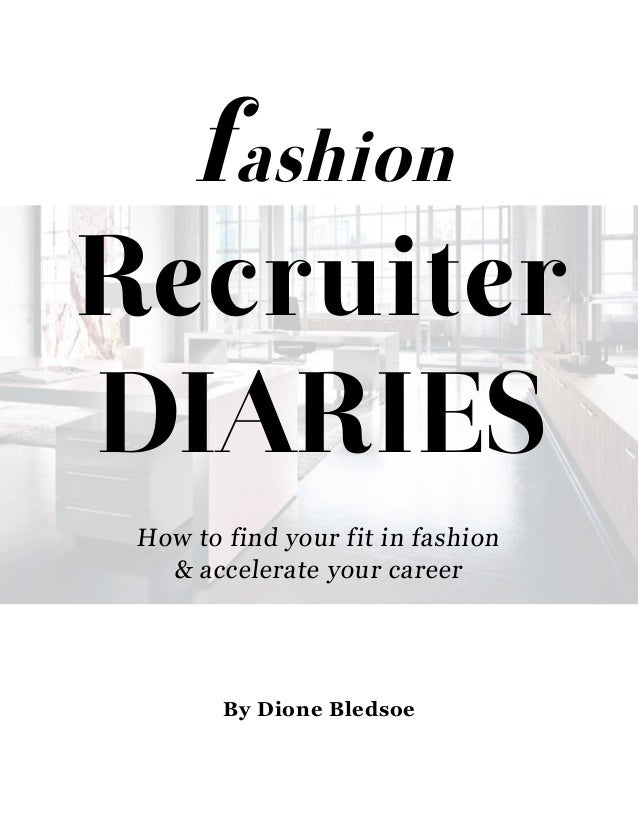 fashion Recruiter DIARIES How to find your fit in fashion & accelerate your career By Dione Bledsoe