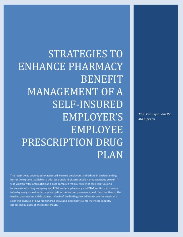 STRATEGIES TO ENHANCE PHARMACY BENEFIT MANAGEMENT OF A SELF-INSURED EMPLOYER'S EMPLOYEE PRESCRIPTION DRUG PLAN This report...