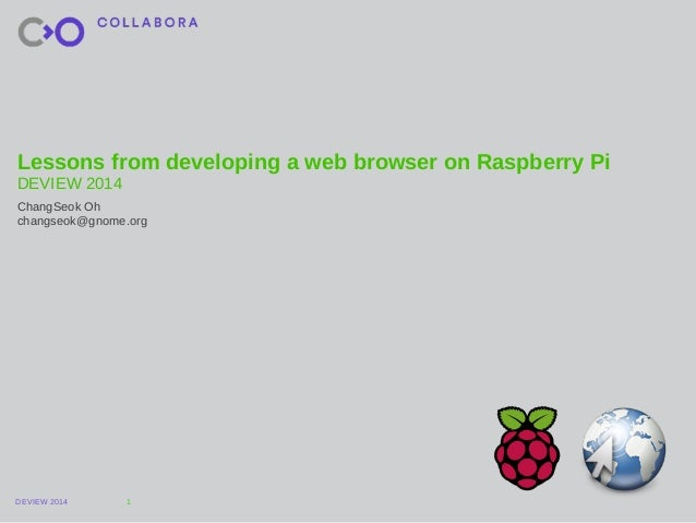 Lessons from developing a web browser on Raspberry Pi  DEVIEW 2014  ChangSeok Oh  changseok@gnome.org  DEVIEW 2014  1