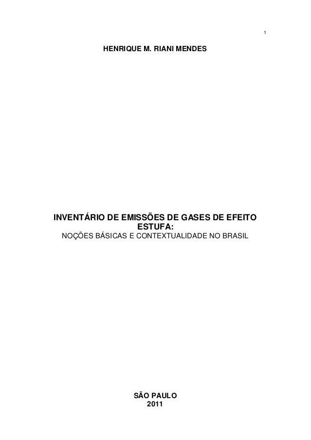 1 HENRIQUE M. RIANI MENDES INVENTÁRIO DE EMISSÕES DE GASES DE EFEITO ESTUFA: NOÇÕES BÁSICAS E CONTEXTUALIDADE NO BRASIL SÃ...