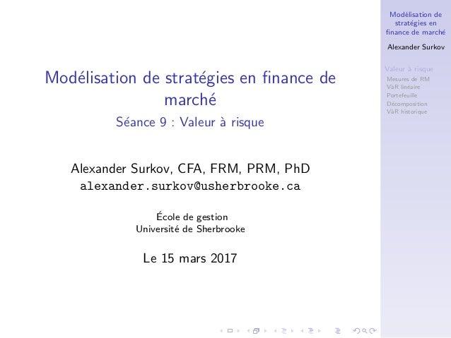 Mod´elisation de strat´egies en finance de march´e Alexander Surkov Valeur `a risque Mesures de RM V`aR lin´eaire Portefeui...