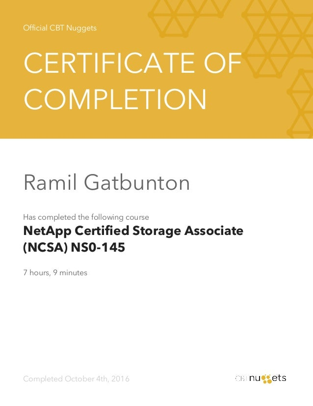Official CBT Nuggets CERTIFICATE OF COMPLETION Ramil Gatbunton Has completed the following course NetApp Certified Storage...