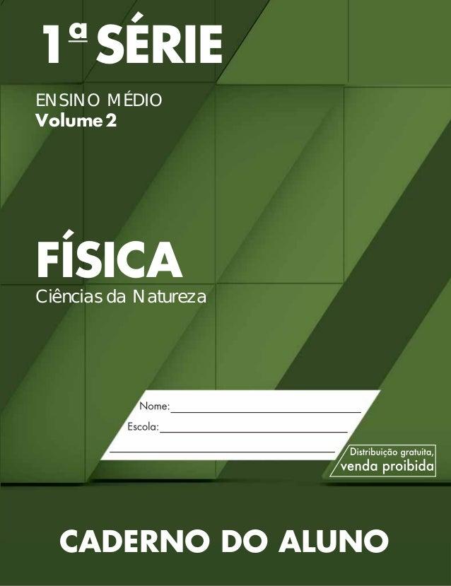 1a SÉRIE ENSINO MÉDIO Volume2 FÍSICA Ciências da Natureza CADERNO DO ALUNO