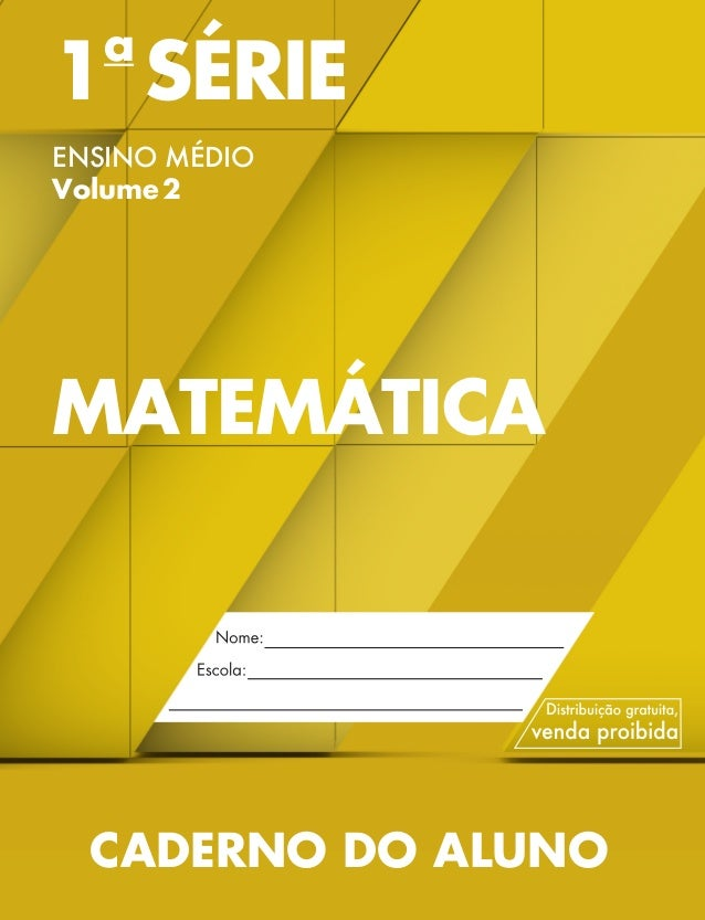1a SÉRIE ENSINO MÉDIO Volume2 MATEMÁTICA CADERNO DO ALUNO MAT 1 SERIE MEDIO_CAA.indd 1 18/02/14 15:45