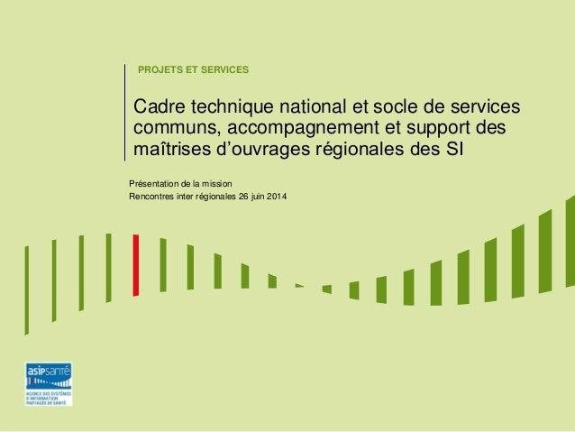 PROJETS ET SERVICES Cadre technique national et socle de services communs, accompagnement et support des maîtrises d'ouvra...