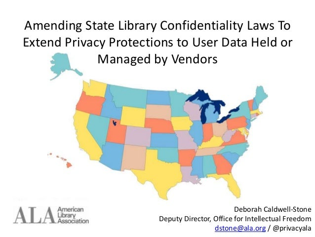 Amending State Library Confidentiality Laws To Extend Privacy Protections to User Data Held or Managed by Vendors Deborah ...