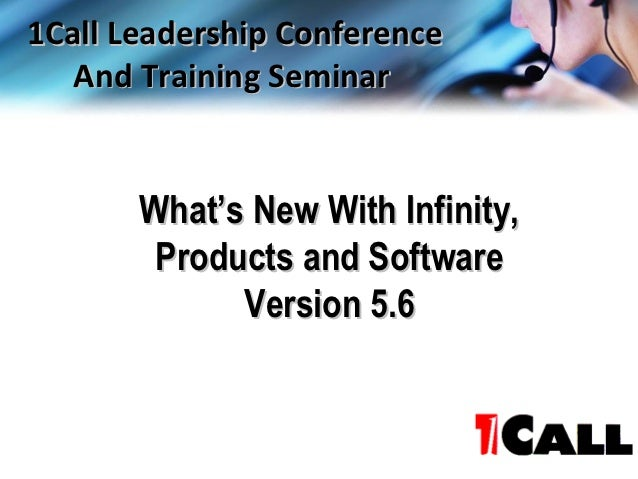 1Call Leadership Conference   And Training Seminar       What's New With Infinity,        Products and Software           ...
