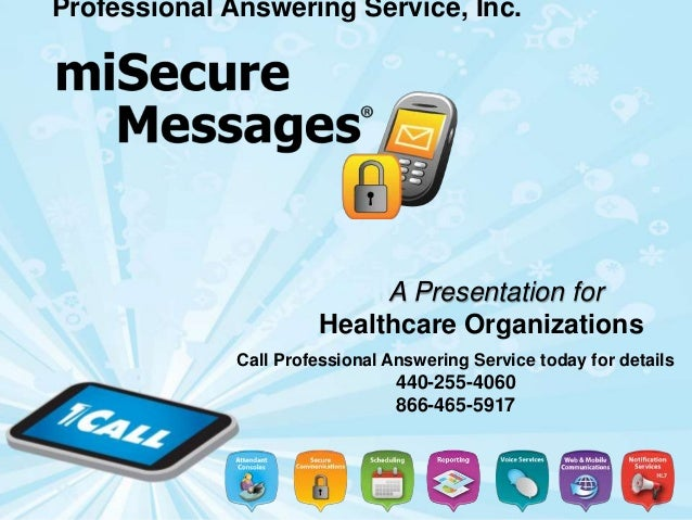 A Presentation for Healthcare Organizations Professional Answering Service, Inc. Call Professional Answering Service today...