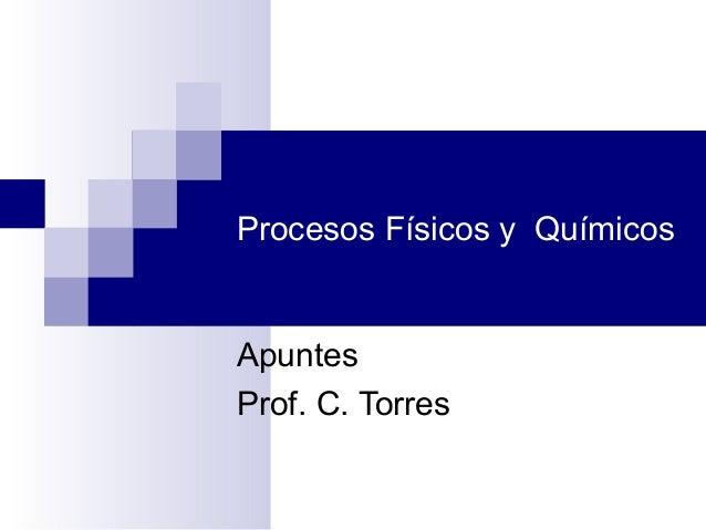 Procesos Físicos y QuímicosApuntesProf. C. Torres