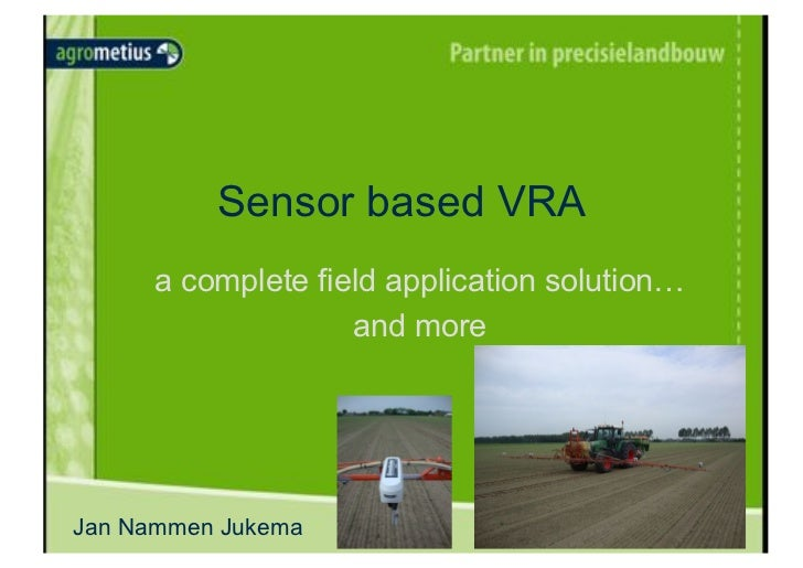 Sensor based VRA      a complete field application solution…                    and moreJan Nammen Jukema