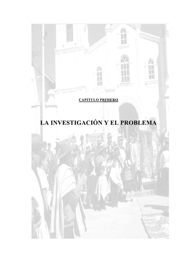 CAPITULO PRIMERO     LA INVESTIGACIÓN Y EL PROBLEMA