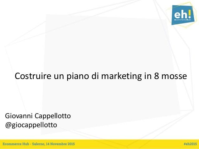 Costruire un piano di marketing in 8 mosse Giovanni Cappellotto @giocappellotto