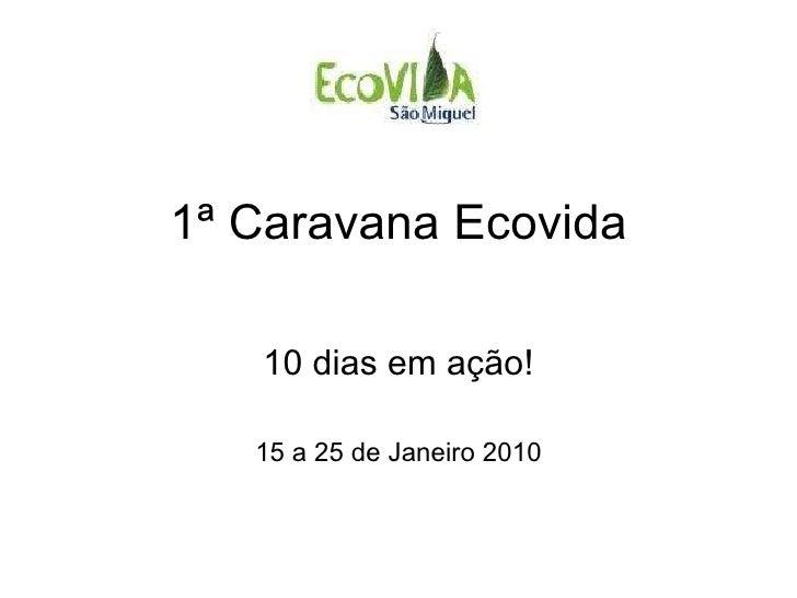 1ª Caravana Ecovida 10 dias em ação! 15 a 25 de Janeiro 2010