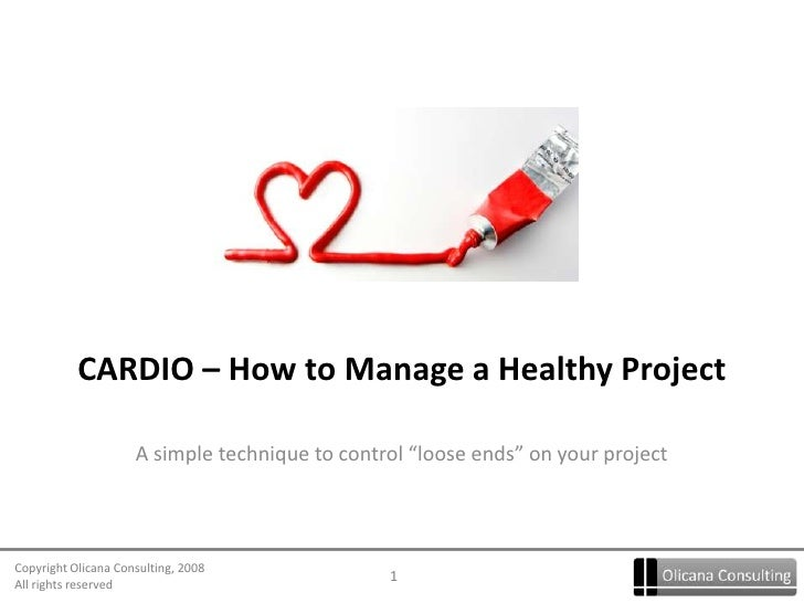 """CARDIO – How to Manage a Healthy Project<br />A simple technique to control """"loose ends"""" on your project<br />"""