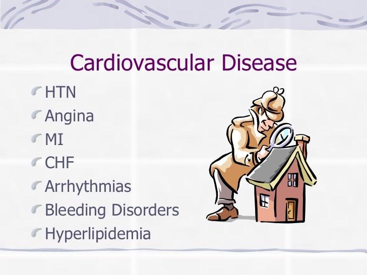Cardiovascular Disease <ul><li>HTN </li></ul><ul><li>Angina </li></ul><ul><li>MI </li></ul><ul><li>CHF </li></ul><ul><li>A...